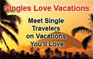Meet single travelers on vacations you'll love.  SinglesLoveVacations.com